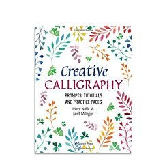 Creative Calligraphy: Prompts, Tutorials & Practice Pages by Mary Noble & Janet Mehigan Cover